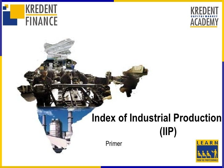 Index of Industrial Production                 (IIP)    Primer