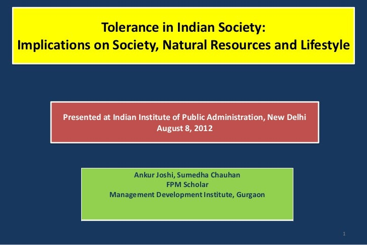 Tolerance in Indian Society:Implications on Society, Natural Resources and Lifestyle       Presented at Indian Institute o...