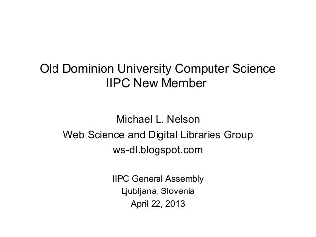 Old Dominion University Computer ScienceIIPC New MemberMichael L. NelsonWeb Science and Digital Libraries Groupws-dl.blogs...