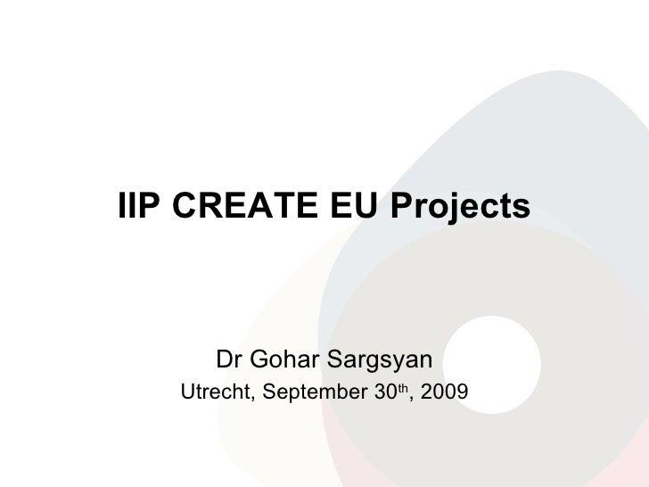 IIP CREATE EU Projects Dr Gohar Sargsyan Utrecht, September 30 th , 2009