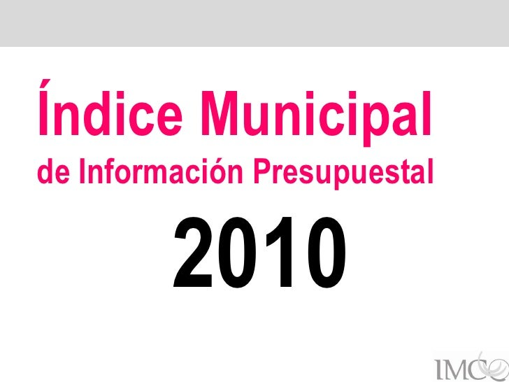 Gobiernos / Finanzas Públicas : Índice de Información Presupuestal Municipal (2010)