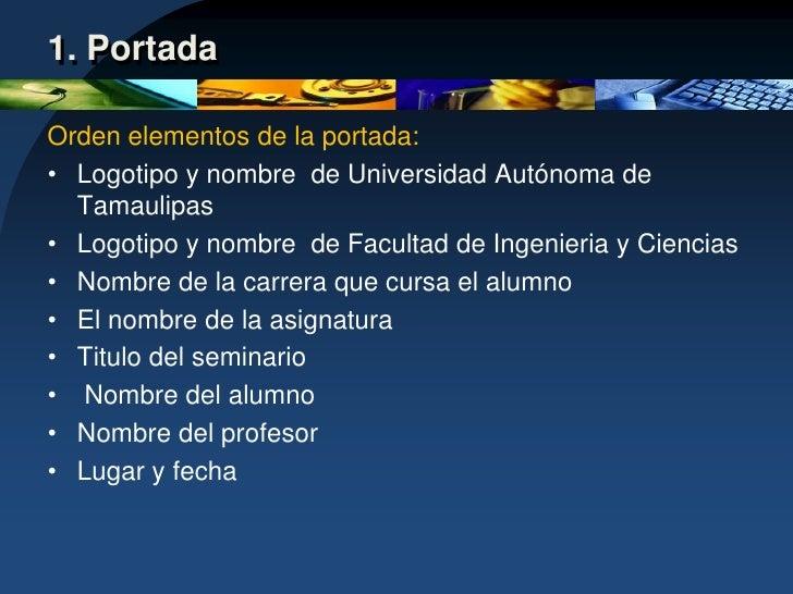 1. Portada<br />Orden elementos de la portada: <br />Logotipo y nombre  de Universidad Autónoma de Tamaulipas<br />Logotip...