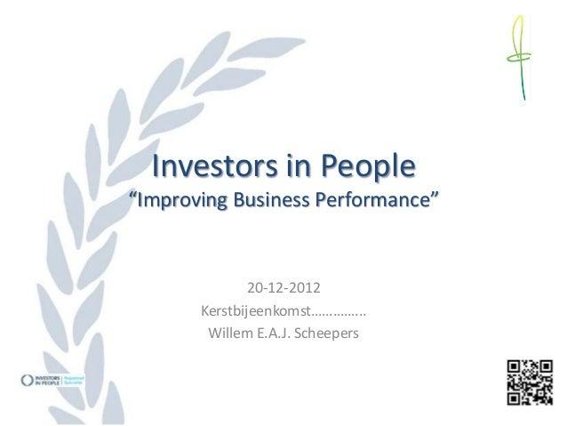 "Investors in People""Improving Business Performance""               20-12-2012       Kerstbijeenkomst…………...        Willem E..."