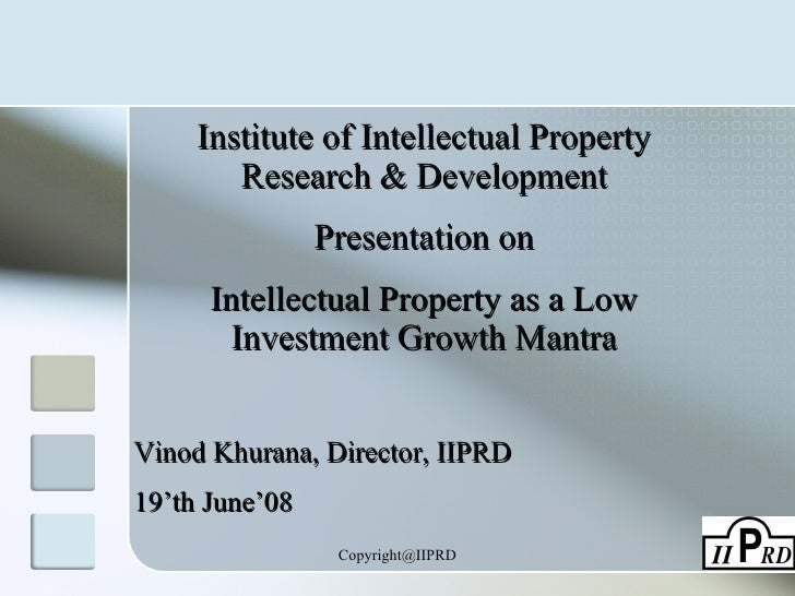 Institute of Intellectual Property Research & Development Presentation on Intellectual Property as a Low Investment Growth...