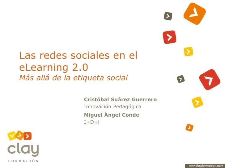 Las redes sociales en el eLearning 2.0Más allá de la etiqueta social<br />Cristóbal Suárez Guerrero<br />Innovación Pedagó...