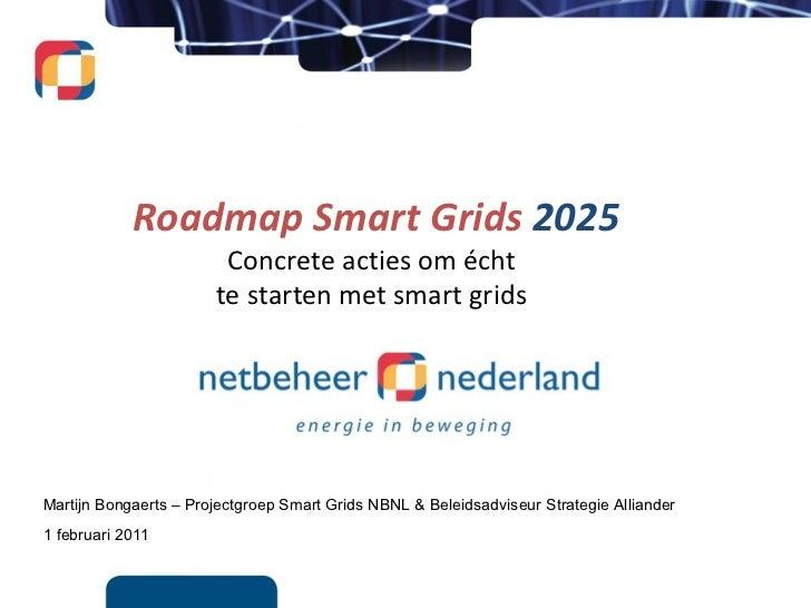 Martijn Bongaerts – Projectgroep Smart Grids NBNL & Beleidsadviseur Strategie Alliander  1 februari 2011 Roadmap Smart Gri...