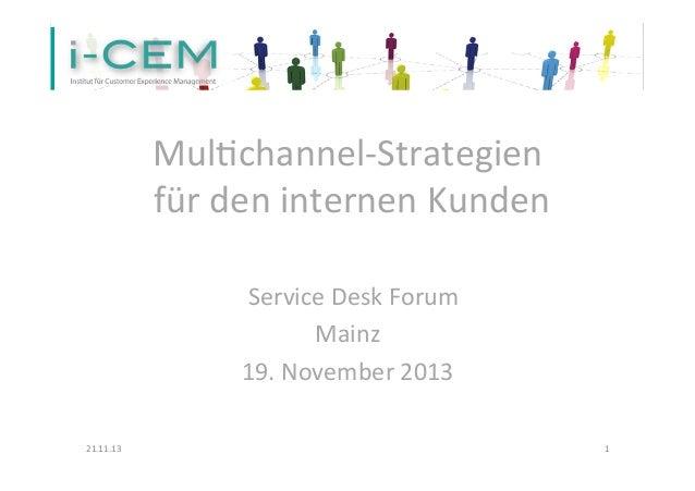 Mul%channel-‐Strategien     für  den  internen  Kunden          Service  Desk  Forum      Ma...