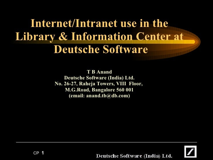 Internet/Intranet use in the Library & Information Center at  Deutsche Software T B Anand Deutsche Software (India) Ltd. N...