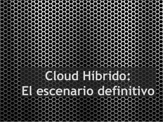 Cloud Híbrido:El escenario definitivo