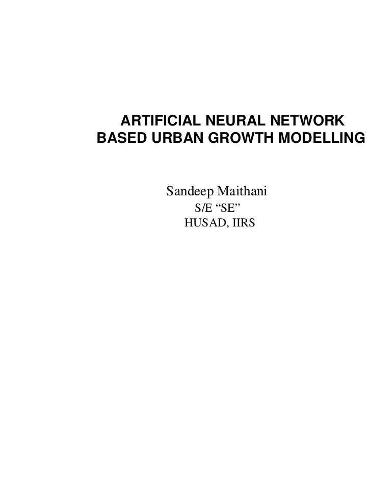 "ARTIFICIAL NEURAL NETWORKBASED URBAN GROWTH MODELLING       Sandeep Maithani          S/E ""SE""         HUSAD, IIRS"
