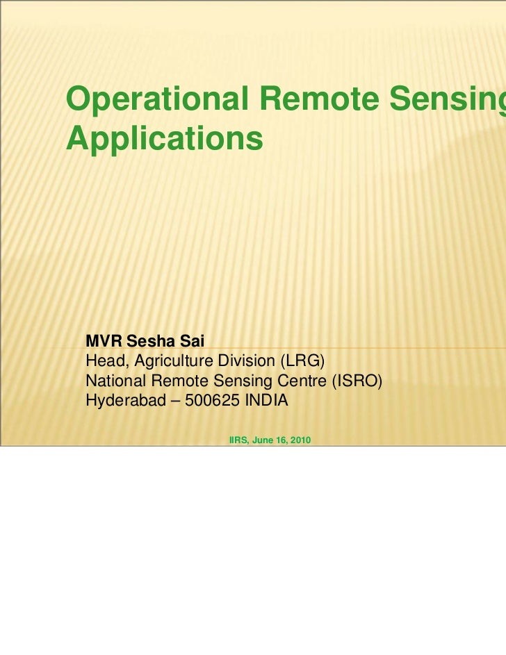 Operational Remote SensingApplications MVR Sesha Sai Head, Agriculture Division (LRG) National Remote Sensing Centre (ISRO...