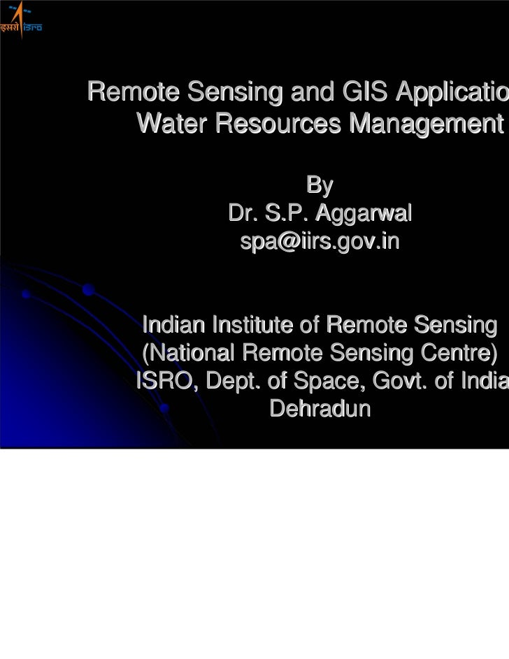 Remote Sensing and GIS Application in   Water Resources Management                   By           Dr. S.P. Aggarwal       ...