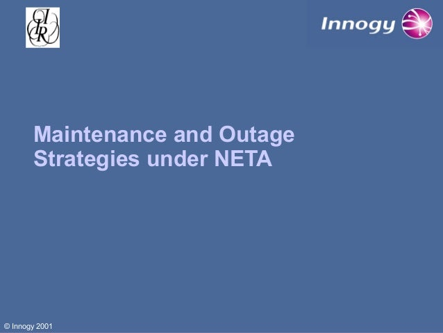 Maintenance and Outage Strategies under NETA  © Innogy 2001