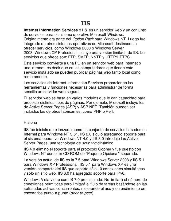 IISInternet Information Services o IIS es un servidor web y un conjuntode servicios para el sistema operativo Microsoft Wi...