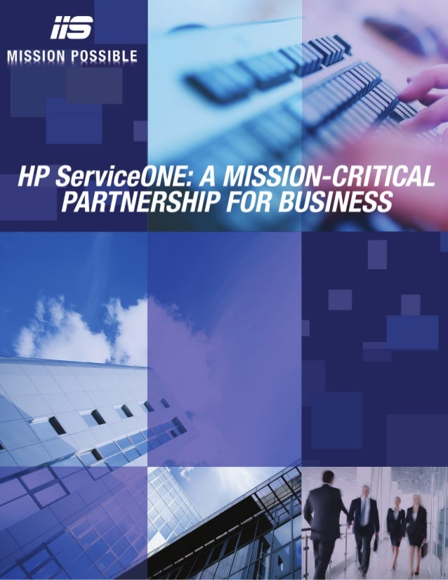 HP ServiceONE: A MISSION-CRITICAL PARTNERSHIP FOR YOUR BUSINESS THE AVERAGE COMPANY SPENDS 70% OR MORE OF ITS IT BUDGET SO...