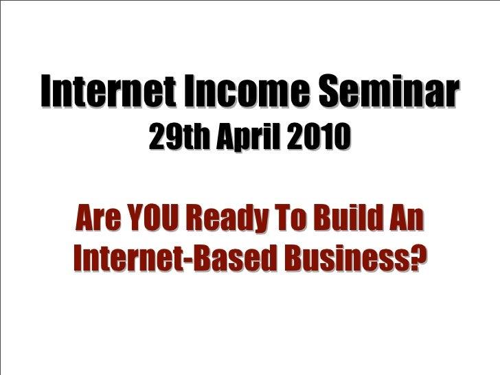 Internet Income Seminar - April 2010