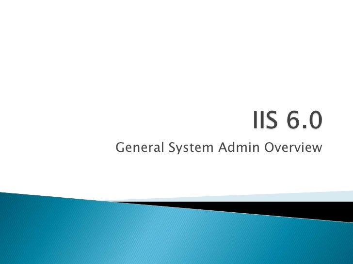 IIS 6.0<br />General System Admin Overview<br />