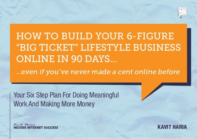 "HOW TO BUILD YOUR 6-FIGURE""BIG TICKET"" LIFESTYLE BUSINESSONLINE IN 90 DAYS......even if you've never made a cent online be..."