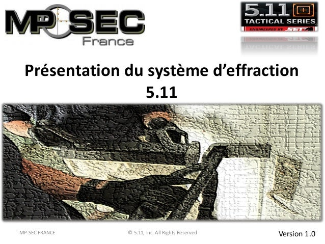 Présentation du système d'effraction 5.11 Version 1.0MP-SEC FRANCE © 5.11, Inc. All Rights Reserved