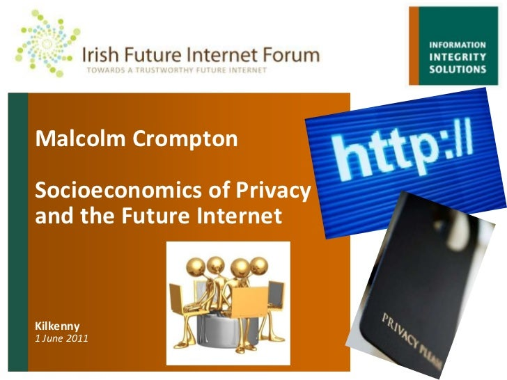 Malcolm CromptonSocioeconomics of Privacy and the Future InternetKilkenny1 June 2011 <br />