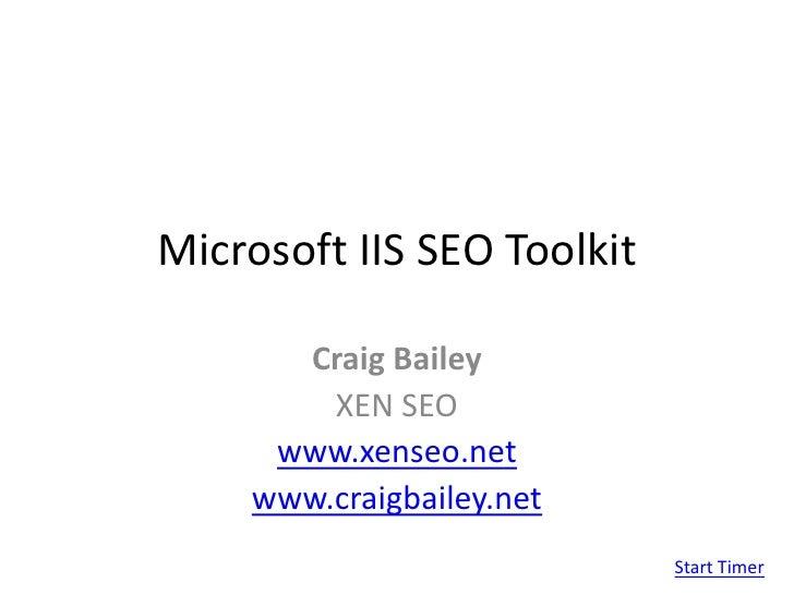 Microsoft IIS SEO Toolkit<br />Craig Bailey<br />XEN SEO<br />www.xenseo.net<br />www.craigbailey.net<br />Start Timer<br />