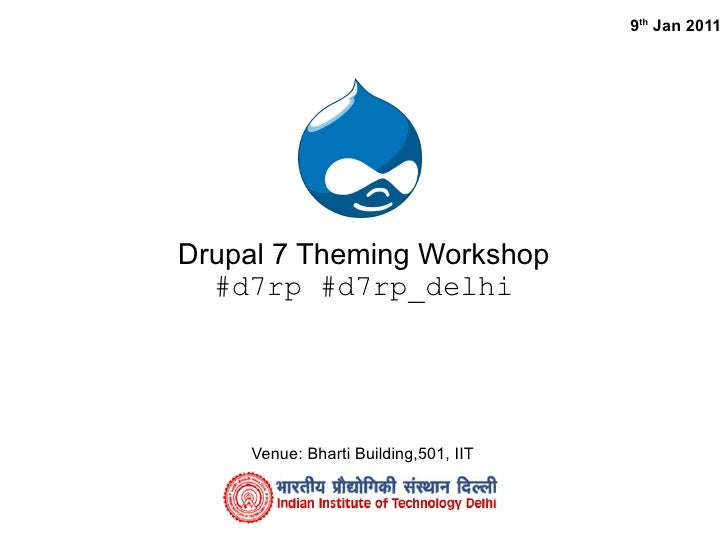 9th Jan 2011     Drupal 7 Theming Workshop   #d7rp #d7rp_delhi         Venue: Bharti Building,501, IIT
