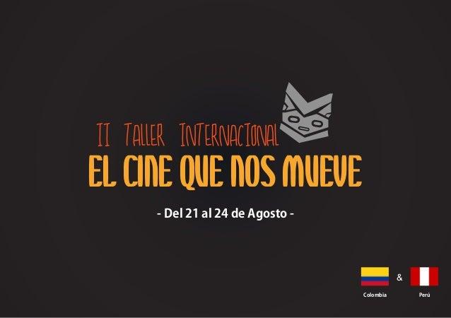 - Del 21 al 24 de Agosto - Colombia Perú & II TALLER INTERNACIONAL EL CINE QUE NOS MUEVE