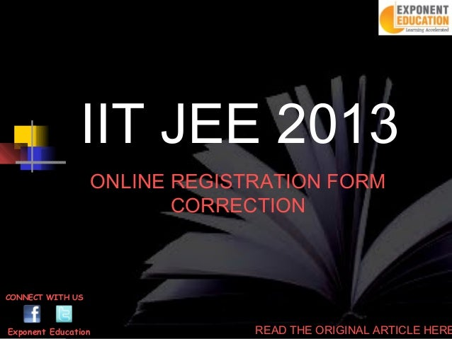 IIT JEE 2013                  ONLINE REGISTRATION FORM                         CORRECTIONCONNECT WITH USExponent Education...