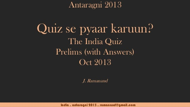 Antaragni 2013  Quiz se pyaar karuun? The India Quiz Prelims (with Answers) Oct 2013 J. Ramanand  India . antaragni 2013 ....