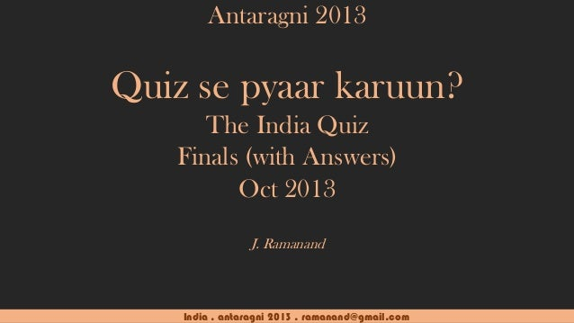 Antaragni 2013  Quiz se pyaar karuun? The India Quiz Finals (with Answers) Oct 2013 J. Ramanand  India . antaragni 2013 . ...