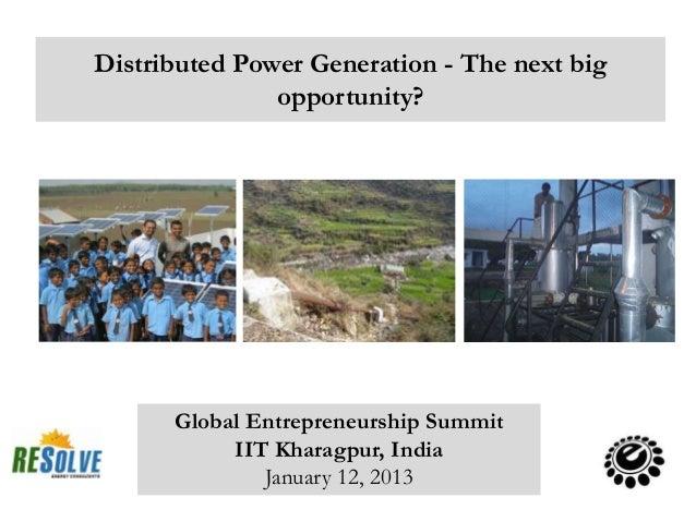 Distributed Power Generation - The next big               opportunity?      Global Entrepreneurship Summit           IIT K...