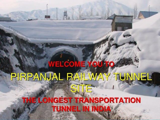 WELCOME YOU TO PIRPANJAL RAILWAY TUNNEL SITE THE LONGEST TRANSPORTATION TUNNEL IN INDIA