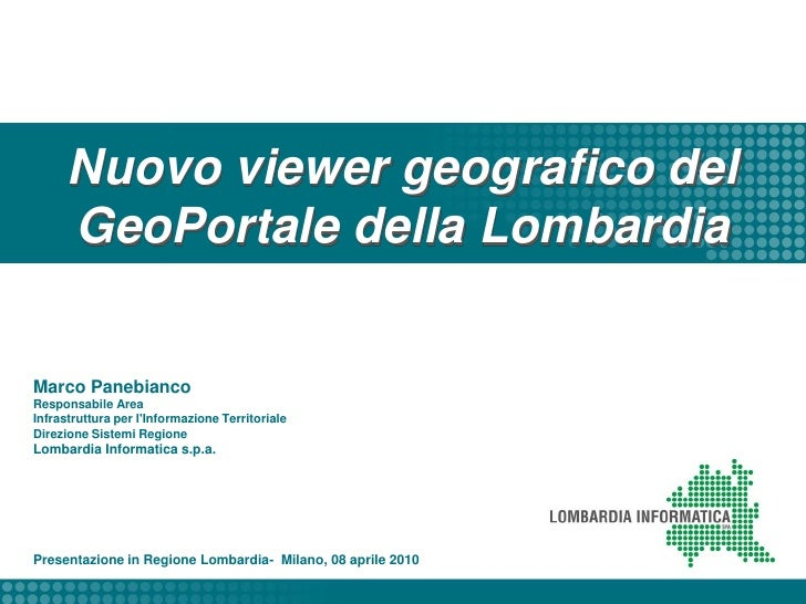 Nuovo viewer geografico del GeoPortale della Lombardia<br />Marco Panebianco<br />Responsabile Area Infrastruttura per l'I...