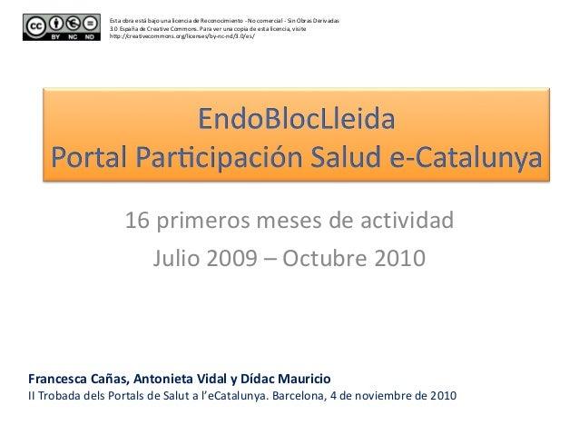 16 primeros meses de actividad Julio 2009 – Octubre 2010 Esta obra está bajo una licencia de Reconocimiento - No comercial...