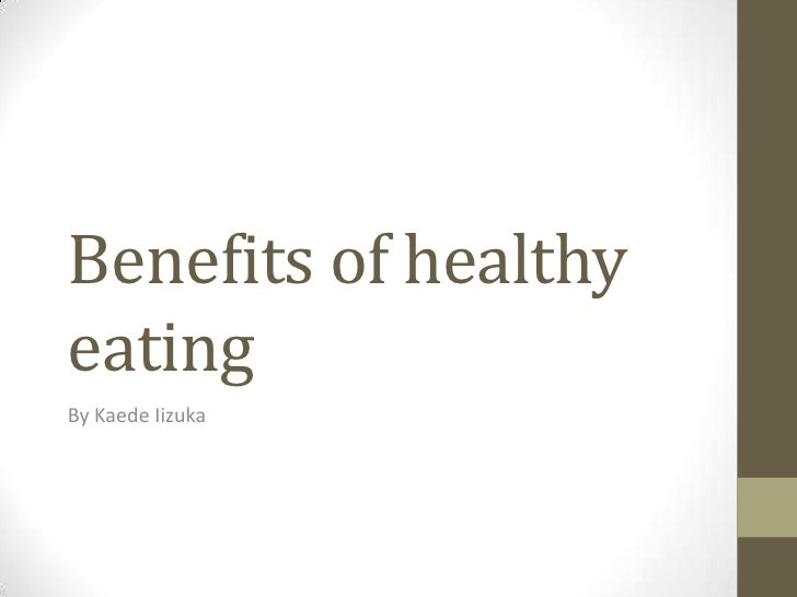 Benefits of healthy eating<br />By Kaede Iizuka<br />