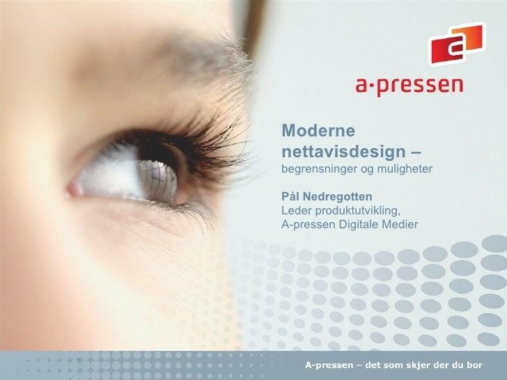 Moderne     nettavisdesign –     begrensninger og muligheter      Pål Nedregotten     Leder produktutvikling,     A-presse...