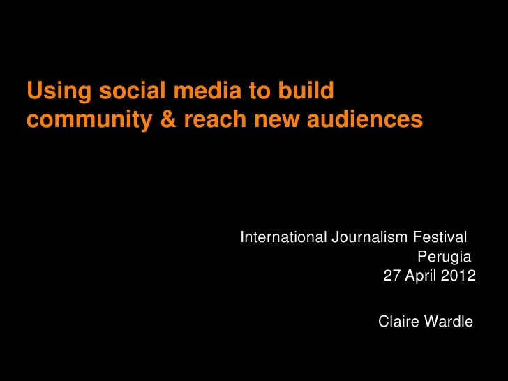 Using social media to buildcommunity & reach new audiences                International Journalism Festival               ...