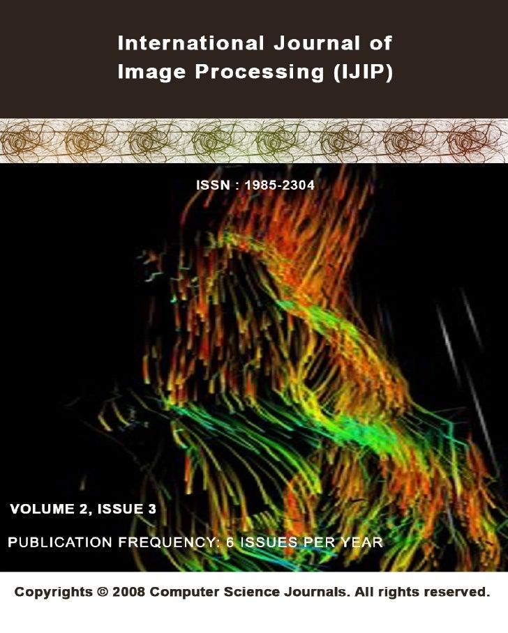 Editor in Chief Professor Hu, Yu-ChenInternational                      Journal                  of           ImageProcess...