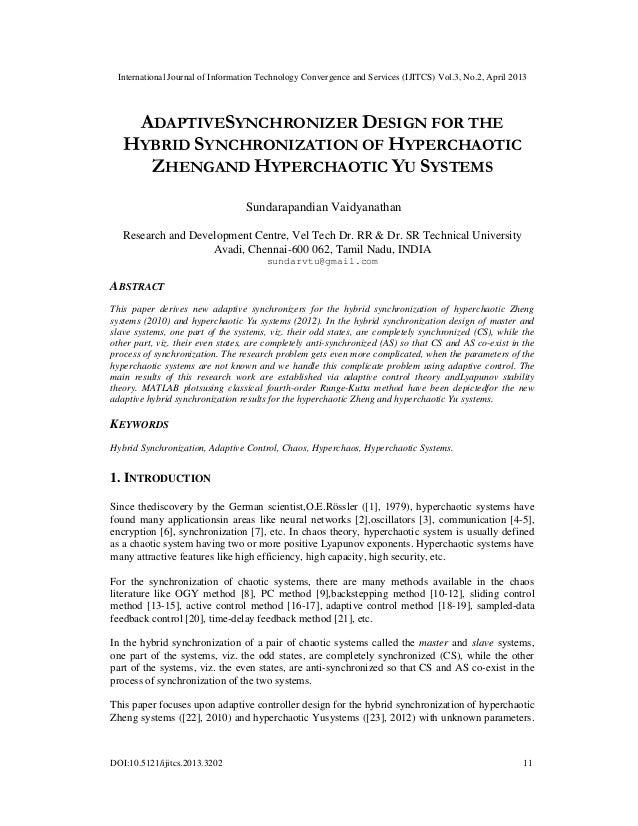 ADAPTIVESYNCHRONIZER DESIGN FOR THE HYBRID SYNCHRONIZATION OF HYPERCHAOTIC ZHENGAND HYPERCHAOTIC YU SYSTEMS