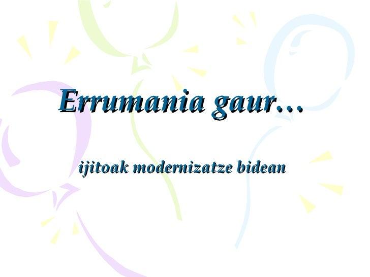 Errumania gaur … ijitoak modernizatze bidean