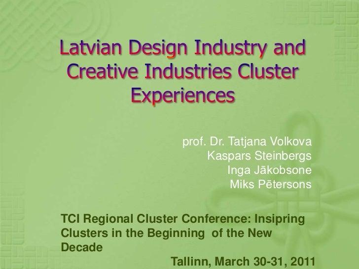 Latvian Design Industry and Creative Industries Cluster Experiences<br />prof.Dr. TatjanaVolkova<br />KasparsSteinbergs<br...