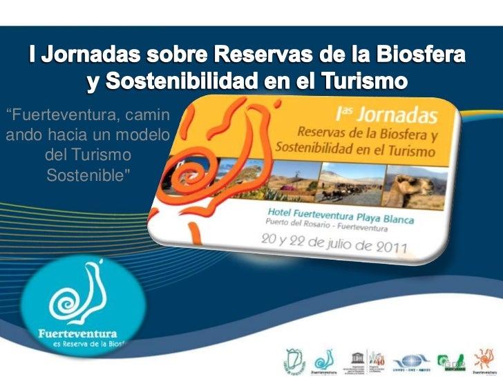 """I Jornadas sobre Reservas de la Biosfera y Sostenibilidad en el Turismo<br />""""Fuerteventura, caminando hacia un modelo del..."""