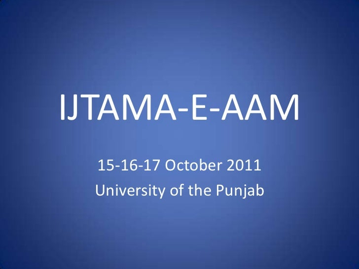 IJTAMA-E-AAM<br />15-16-17 October 2011<br />University of the Punjab<br />