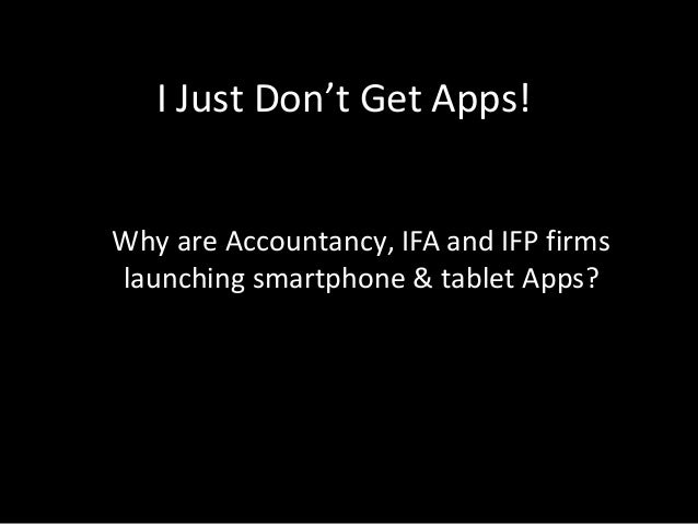I Just Don't Get Apps! Why are Accountancy, IFA and IFP firms launching smartphone & tablet Apps?