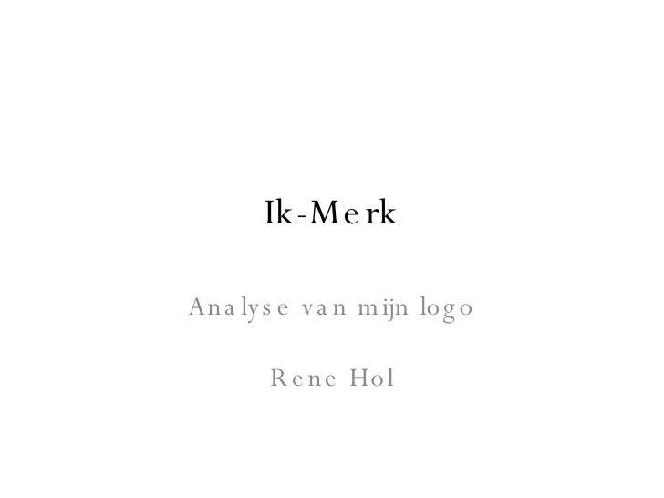 Ik-Merk Analyse van mijn logo Rene Hol