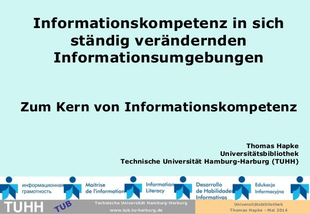 Technische Universität Hamburg-Harburg www.tub.tu-harburg.de Informationskompetenz in sich ständig verändernden Informatio...