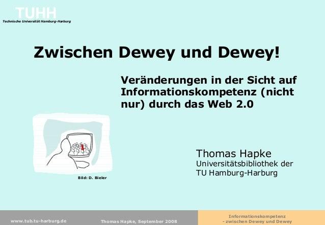 Informationskompetenz - zwischen Dewey und DeweyThomas Hapke, September 2008www.tub.tu-harburg.de TUHHTechnische Universit...