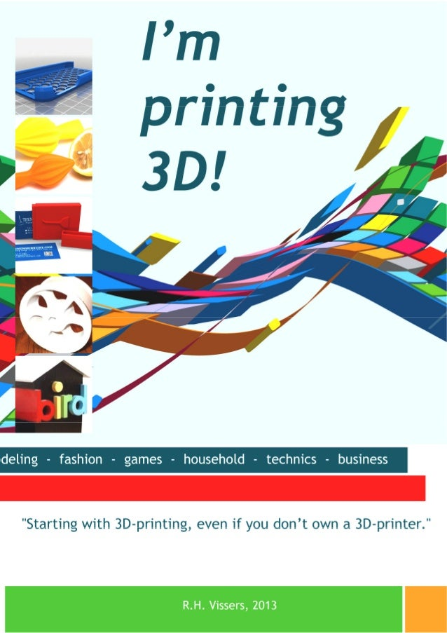 I'm printing 3D! Starting with 3D-printing, even if you don't own a 3Dprinter.  R.H. Vissers