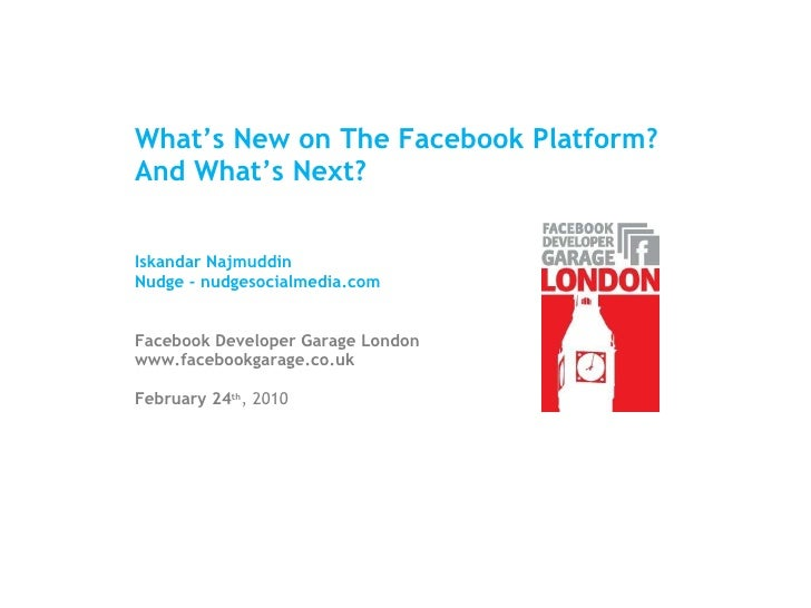 What's New on The Facebook Platform? And What's Next? Iskandar Najmuddin Nudge - nudgesocialmedia.com Facebook Developer G...