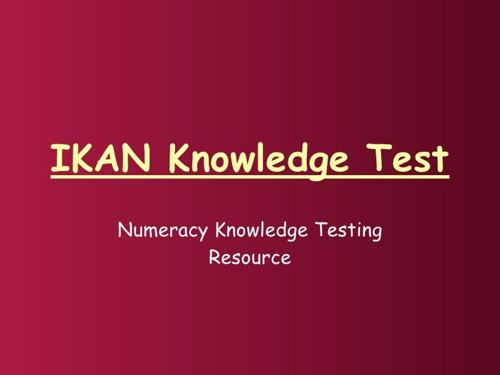 IKAN Knowledge Test    Numeracy Knowledge Testing            Resource